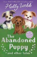 The Abandoned Puppy and Other Tales: The Abandoned Puppy, The Puppy Who Was Left Behind, The Scruffy Puppy - Holly Webb Animal Stories (Paperback)