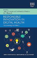 Responsible Innovation in Digital Health: Empowering the Patient - New Horizons in Innovation Management series (Hardback)