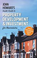 John Howard's Inside Guide to Property Development and Investment for Newcomers (Paperback)