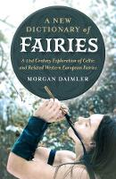 New Dictionary of Fairies, A - A 21st Century Exploration of Celtic and Related Western European Fairies (Paperback)