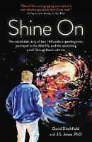 Shine On - The Remarkable Story of How I Fell Under a Speeding Train, Journeyed to the Afterlife, and the Astonishing Proof I Brought Bac