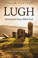 Pagan Portals - Lugh - Meeting the Many-skilled God (Paperback)
