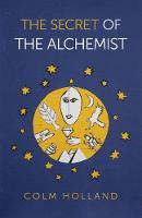 Secret of The Alchemist, The - Uncovering The Secret in Paulo Coelho`s Bestselling Novel `The Alchemist`