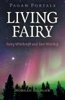 Pagan Portals - Living Fairy - Fairy Witchcraft and Star Worship (Paperback)