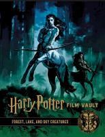 Harry Potter: The Film Vault - Volume 1: Forest, Sky & Lake Dwelling Creatures - Harry Potter: The Film Vault 1 (Hardback)