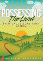 Possessing the Land: Spiritual Lessons from Joshua (Paperback)