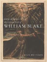 Divine Images: The Life and Work of William Blake (Hardback)