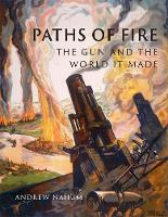 Paths of Fire: The Gun and the World It Made (Hardback)