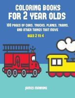 Coloring Books for 2 Year Olds: A coloring book for toddlers with thick outlines for easy coloring: with pictures of trains, cars, planes, trucks, boats, lorries and other modes of transport - Coloring Books for 2 Year Olds 2 (Paperback)