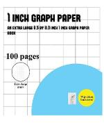 1 Inch Graph Paper: An Extra Large (8.5 by 11.0 Inch) 1 Inch Graph Paper Book: Volume 3 - 1 Inch Graph Paper 3 (Paperback)