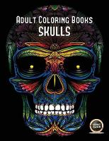 Adult Coloring Books (Skulls): An Adult Coloring Book with 50 Day of the Dead Sugar Skulls: 50 Skulls to Color with Decorative Elements - Adult Coloring Books 17 (Paperback)