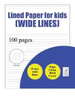Lined Paper for Kids (wide lines): 100 basic handwriting practice sheets with wide lines for children aged 3 to 6 (Paperback)