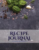 Recipe Journal: A blank recipe journal with recipe templates to record your recipes, and over time, make your own DIY recipe book - Recipe Journal 1 (Paperback)