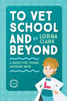 To Vet School and Beyond: A Guide for Young, Aspiring Vets (Paperback)