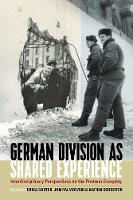 German Division as Shared Experience: Interdisciplinary Perspectives on the Postwar Everyday (Hardback)