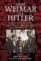 From Weimar to Hitler: Studies in the Dissolution of the Weimar Republic and the Establishment of the Third Reich, 1932-1934 (Paperback)