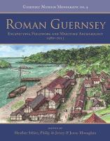 Roman Guernsey: Excavations, Fieldwork and Maritime Archaeology 1980-2015 - Guernsey Museum Monographs 9 (Paperback)