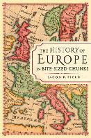 The History of Europe in Bite-sized Chunks (Hardback)