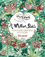 A Million Sloths: Super-Cute Creatures to Colour - A Million Creatures to Colour (Paperback)