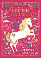 The Magical Unicorn Society: The Golden Unicorn - Secrets and Legends - The Magical Unicorn Society (Hardback)