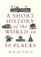 A Short History of the World in 50 Places