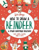 How to Draw a Reindeer and Other Christmas Creatures - How to Draw Really Cute Creatures (Paperback)
