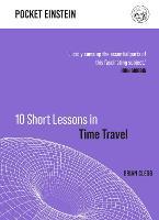 10 Short Lessons in Time Travel - Pocket Einstein (Hardback)
