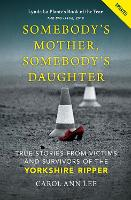 Somebody's Mother, Somebody's Daughter: True Stories from Victims and Survivors of the Yorkshire Ripper (Paperback)
