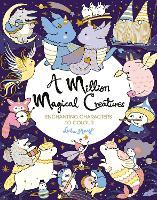 A Million Magical Creatures: Enchanting Characters to Colour - A Million Creatures to Colour (Paperback)