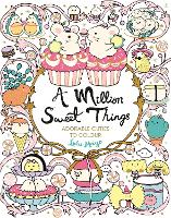 A Million Sweet Things: Adorable Cuties to Colour - A Million Creatures to Colour (Paperback)