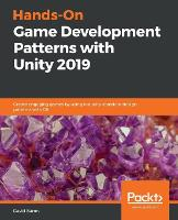 Hands-On Game Development Patterns with Unity 2019: Create engaging games by using industry-standard design patterns with C# (Paperback)