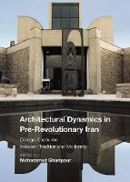 Architectural Dynamics in Pre-Revolutionary Iran: Dialogic Encounter between Tradition and Modernity - Critical Studies in Architecture of the Middle East (Hardback)