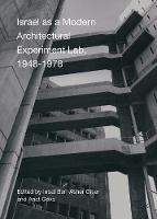 Israel as a Modern Architectural Experimental Lab, 1948-1978 - Critical Studies in Architecture of the Middle East (Hardback)