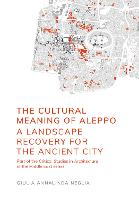 The Cultural Meaning of Aleppo: A Landscape Recovery for the Ancient City - Critical Studies in Architecture of the Middle East (Paperback)