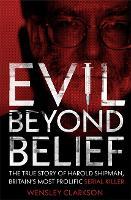 Evil Beyond Belief: The True Story of Harold Shipman, Britain's most prolific serial killer (Paperback)
