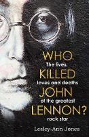 Who Killed John Lennon?: The lives, loves and deaths of the greatest rock star (Paperback)