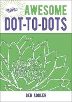 Awesome Dot-To-Dots - Ingenious Puzzles & Dot-To-Dots 3 (Paperback)