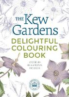 The Kew Gardens Delightful Colouring Book - Kew Gardens Art & Activities (Paperback)