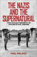 The Nazis and the Supernatural: The Occult Secrets of Hitler's Evil Empire (Paperback)