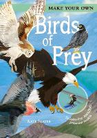 Make Your Own Birds of Prey: Includes Four Amazing Press-out Models - Make Your Own (Board book)