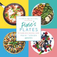 Pixie's Plates: 70 Plant-rich Recipes from Pixie Turner (Paperback)