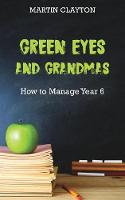 Green Eyes and Grandmas: How to Manage Year 6 (Paperback)