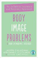 Body Image Problems and Body Dysmorphic Disorder: The Definitive Treatment and Recovery Approach (Paperback)