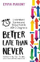 Better Late Than Never: Understand, Survive and Thrive; a Midlife ADHD Diagnosis (Paperback)