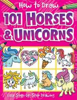 How to Draw 101 Horses and Unicorns - How To Draw 101 (Paperback)