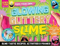 Make Your Own Glowing Glittery Slime - Activity Station Gift Boxes (Paperback)