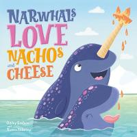 Narwhals Love Nachos and Cheese - Picture Storybooks (Paperback)