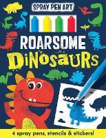 Roarsome Dinosaurs - Spray Pen Art (Hardback)