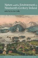 Nature and the Environment in Nineteenth-Century Ireland - Society for the Study of Nineteenth Century Ireland 5 (Hardback)