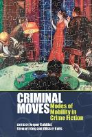 Criminal Moves: Modes of Mobility in Crime Fiction - Liverpool English Texts and Studies 78 (Hardback)